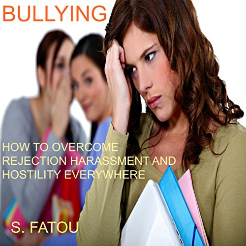 Bullying     How to Overcome Rejection, Harassment, and Hostility Everywhere              By:                                                                                                                                 S. Fatou                               Narrated by:                                                                                                                                 Pippa Rathborne                      Length: 2 hrs and 6 mins     3 ratings     Overall 4.3
