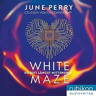 White Maze     Du bist längst mittendrin              Autor:                                                                                                                                 June Perry                               Sprecher:                                                                                                                                 Uta Dänekamp                      Spieldauer: 9 Std. und 34 Min.     5 Bewertungen     Gesamt 4,2