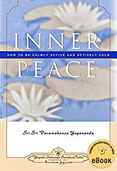 Inner Peace: How to Be Calmly Active and Actively Calm by [Paramahansa Yogananda]