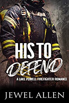 His to Defend (Lake Powell Firefighter Romance Book 2) by [Jewel Allen]