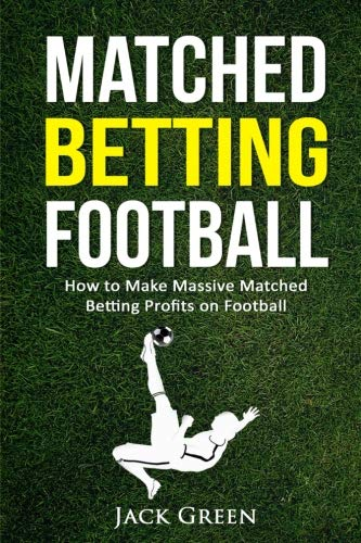 Matched Betting Football: How to Make Massive Matched Betting Profits on Football