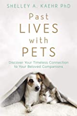Past Lives with Pets: Discover Your Timeless Connection to Your Beloved Companions Kindle Edition