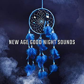 New Age Good Night Sounds: 2019 Soothing Soft Music for Fall Asleep, Cure Insomnia, Deep Relax & Sleep Very Well