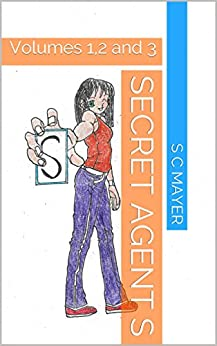 Secret Agent S: Volumes 1,2 and 3 by [S C Mayer]