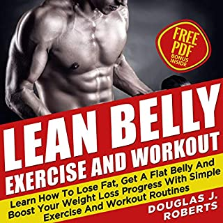 Lean Belly Exercises and Workout     Learn How to Lose Fat, Get a Flat Belly and Boost Your Weight Loss Progress with Simple Exercise and Workout Routines              Written by:                                                                                                                                 Douglas J. Roberts                               Narrated by:                                                                                                                                 C.D. Gabbard                      Length: 1 hr and 29 mins     Not rated yet     Overall 0.0