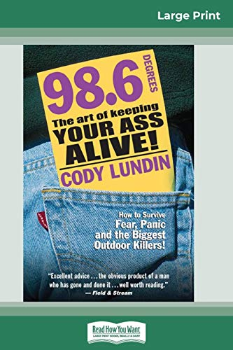 98.6 Degrees: The Art of Keeping Your Ass Alive (16pt Large Print Edition)