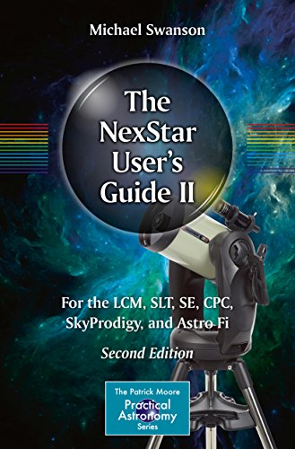 The NexStar User's Guide II: For the LCM, SLT, SE, CPC, SkyProdigy, and Astro Fi (The Patrick Moore Practical Astronomy Series) (English Edition)