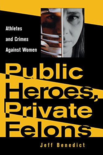 Public Heroes, Private Felons: Athletes and Crimes Against Women