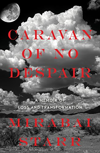 Caravan of No Despair: A Memoir of Loss and Transformation by [Mirabai Starr]