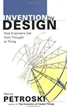 Invention by Design; How Engineers Get from Thought to Thing
