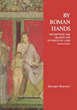 By Roman Hands: Inscriptions and Graffiti for Students of Latin (English and Latin Edition)