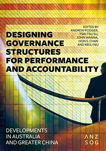 Compare Textbook Prices for Designing Governance Structures for Performance and Accountability: Developments in Australia and Greater China Australia and New Zealand School of Government ANZSOG  ISBN 9781760463595 by Podger, Andrew,Su, Tsai-tsu,Wanna, John,Chan, Hon S.,Niu, Meili