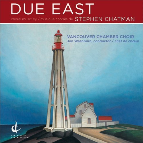 Due East by Chatman^Vancouver Chamber Choir^Washburn (2010-02-23)
