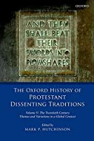 The Twentieth Century Themes and Variations in a Global Context (Oxford History of Protestant Dissenting Traditions)