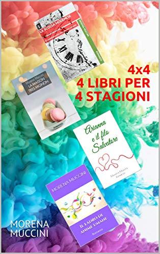 4x4 4 LIBRI PER 4 STAGIONI : MORENA MUCCINI (Italian Edition)