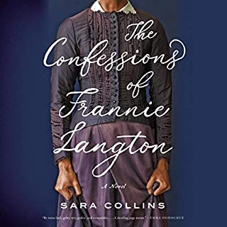 The Confessions of Frannie Langton     A Novel              By:                                                                                                                                 Sara Collins                               Narrated by:                                                                                                                                 Sara Collins,                                                                                        Roy McMillan                      Length: 12 hrs and 14 mins     1 rating     Overall 3.0