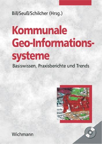 Kommunale Geo-Informationssysteme: Basiswissen, Praxisberichte und Trends