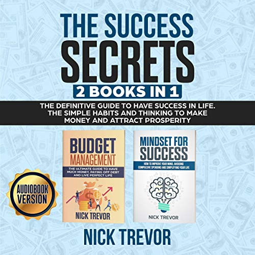 The Success Secrets - 2 Books In 1: The Definitive Guide to Have Success in Life cover art
