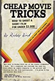 Cheap Movie Tricks: How To Shoot A Short Film For Under $2,000 (Filmmaking Book)