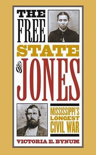 The Free State of Jones: Mississippi's Longest Civil War (Fred W. Morrison Series in Southern Studies) (English Edition)