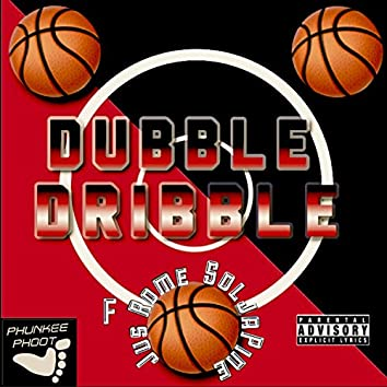 Dubble Dribble (feat. SoljaPine & Jus' Rome)
