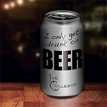 I Only Get Drunk on Beer