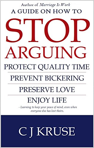 A guide on how to STOP ARGUING: Protect quality time, prevent bickering, preserve love, enjoy life. by [CJ Kruse]