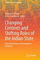 Changing Contexts and Shifting Roles of the Indian State: New Perspectives on Development Dynamics (Dynamics of Asian Development)