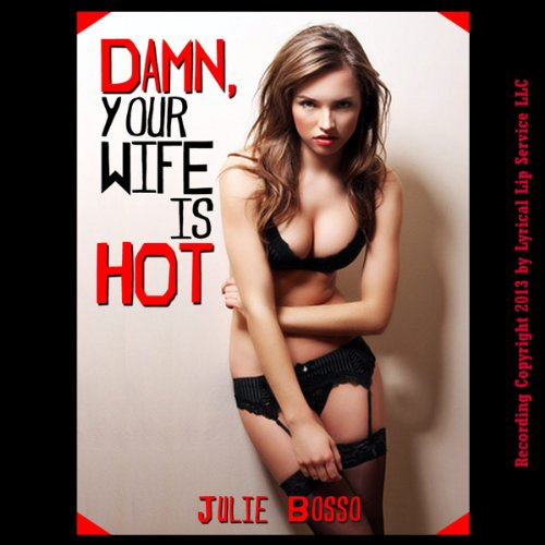 Damn! Your Wife Is Hot! A Rough and Reluctant Wife Gangbang Short audiobook cover art