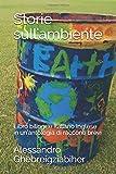 Storie sull'ambiente: Libro bilingue Italiano Inglese in un'antologia di racconti brevi