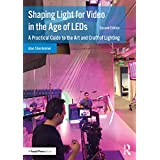 Shaping Light for Video in the Age of LEDs: A Practical Guide to the Art and Craft of Lighting (English Edition)