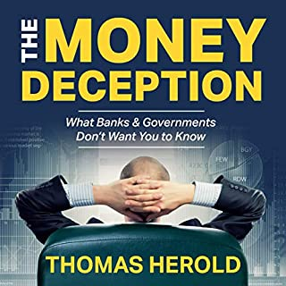 The Money Deception - What Banks & Governments Don't Want You to Know                   By:                                                                                                                                 Thomas Herold                               Narrated by:                                                                                                                                 Ken Strecker                      Length: 8 hrs and 2 mins     9 ratings     Overall 4.7
