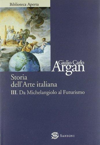 Storia dell'arte. Da Michelangelo a Futurismo (Vol. 3)
