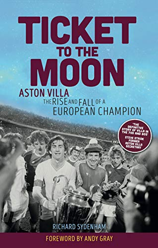 Ticket to the Moon: Aston Villa: The Rise and Fall of a European Champion (English Edition)