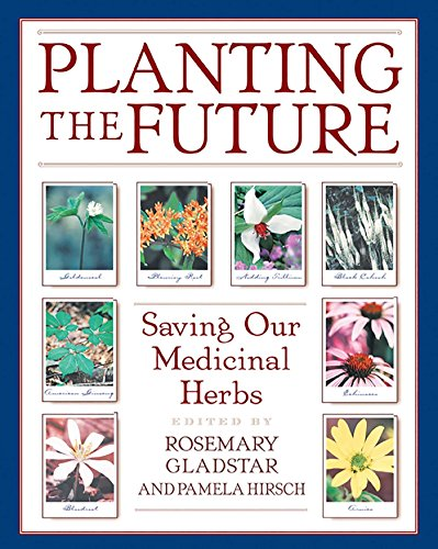 Planting the Future: Saving Our Medicinal Herbs by [Rosemary Gladstar, Pamela Hirsch]