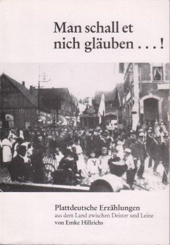 Man schall et nich gläuben... Plattdeutsche Erzählungen aus dem Land zwischen Deister und Leine.