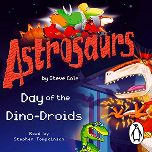Astrosaurs: The Day of the Dino-Droids                   By:                                                                                                                                 Steve Cole                               Narrated by:                                                                                                                                 Stephen Tompkinson                      Length: 1 hr and 37 mins     3 ratings     Overall 4.3