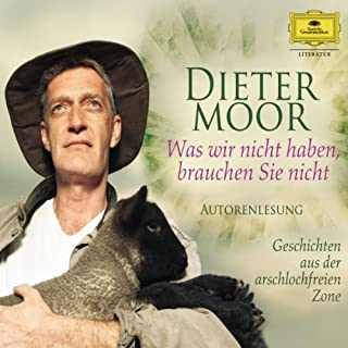 Was wir nicht haben, brauchen Sie nicht                   Autor:                                                                                                                                 Dieter Moor                               Sprecher:                                                                                                                                 Dieter Moor                      Spieldauer: 3 Std. und 49 Min.     54 Bewertungen     Gesamt 4,5