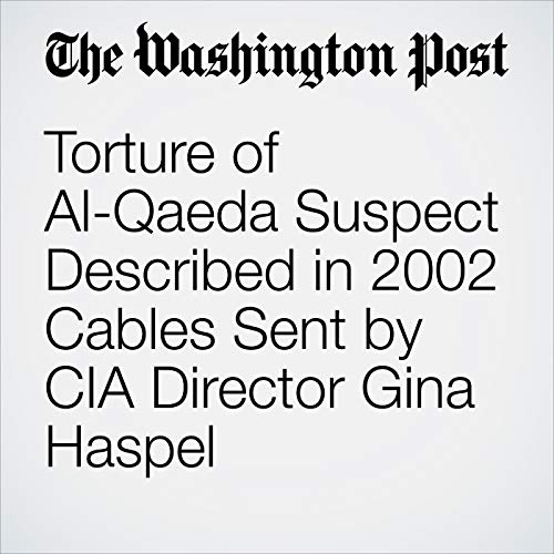 Torture of Al-Qaeda Suspect Described in 2002 Cables Sent by CIA Director Gina Haspel copertina