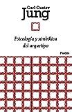 Psicología y simbólica del arquetipo (Biblioteca Carl G. Jung)