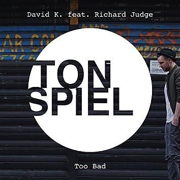 Too Bad (feat. Richard Judge)