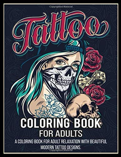 Tattoo Coloring Book for Adults: A Coloring Book for Adult Relaxation with Beautiful Modern Tattoo Designs, How to Draw Cute Tattoos Guide for Beginners Adults and Teens