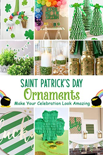 'Saint Patrick's Day Ornaments: Make Your Celebration Look Amazing ': Saint Patrick's Day Ornaments Collection (English Edition)