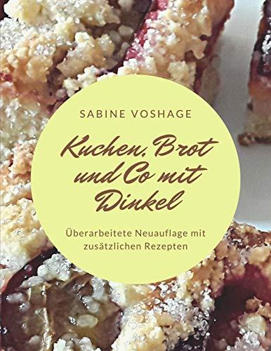 Kuchen, Brot und Co mit Dinkel: Überarbeitete Neuauflage mit zusätzlichen Rezepten