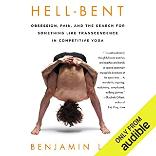 Hell-Bent     Obsession, Pain, and the Search for Something Like Transcendence in Competitive Yoga              By:                                                                                                                                 Benjamin Lorr                               Narrated by:                                                                                                                                 Ben Lorr                      Length: 9 hrs and 42 mins     147 ratings     Overall 4.5