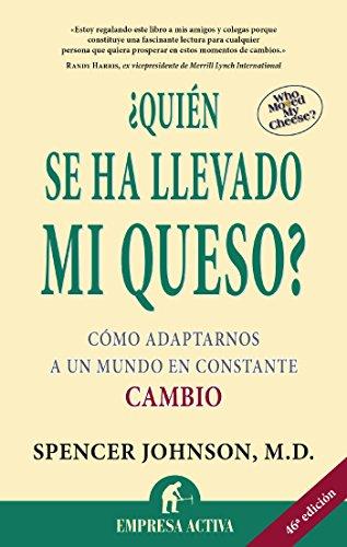 ¿Quién se ha llevado mi queso?: Cómo adaptarnos en un mundo en constante cambio (Narrativa empresarial) (Spanish Edition)
