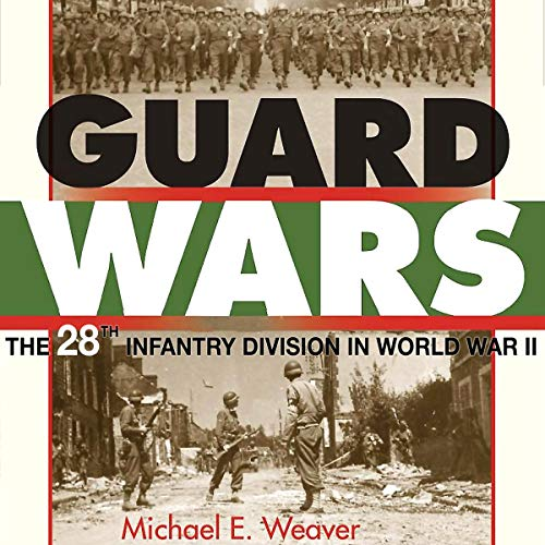 Guard Wars: The 28th Infantry Division in World War II audiobook cover art