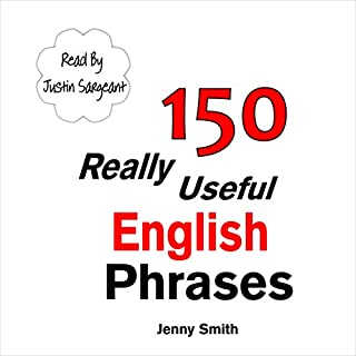 150 Really Useful English Phrases: For Intermediate Students Wishing to Advance                   By:                                                                                                                                 Jenny Smith                               Narrated by:                                                                                                                                 Jus Sargeant                      Length: 1 hr and 11 mins     Not rated yet     Overall 0.0