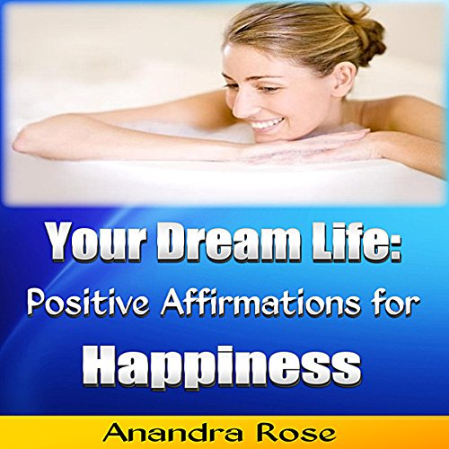 Your Dream Life: Positive Affirmations for Happiness audiobook cover art