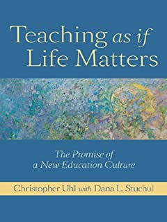 Teaching as if Life Matters ; The Promise of a New Education Culture